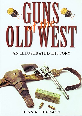 Guns Of The Old West By Boorman, Dean K.